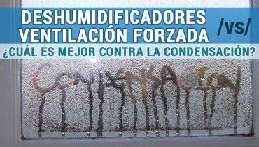 Deshumidificadores frente a ventilación forzada anti condensación